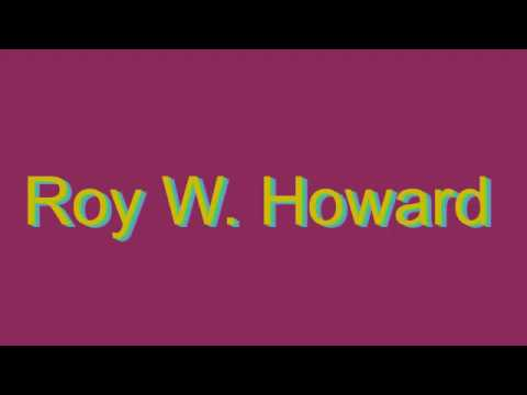 How to Pronounce Roy W. Howard