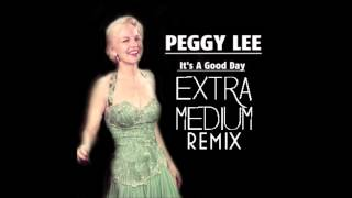 peggy lee good day extra medium remix free download