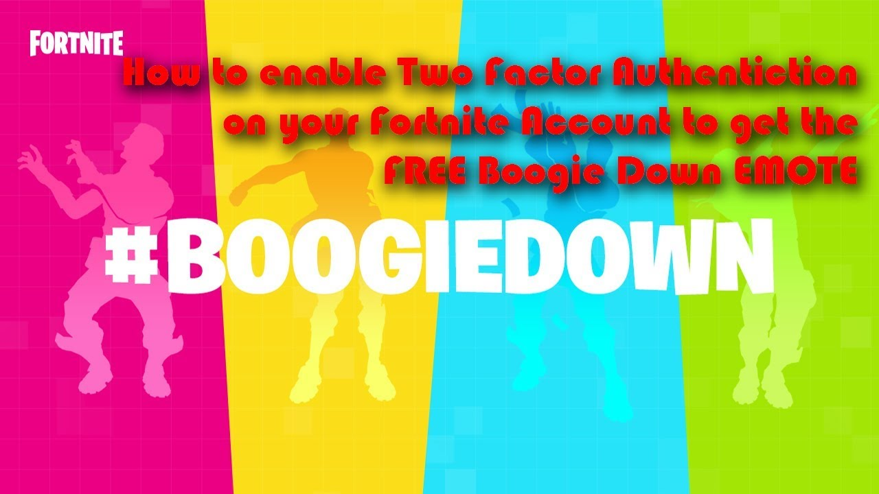 How To Enable Two Factor Authentication On Your Fortnite Account To Get The Free Boogiedown Emote Youtube