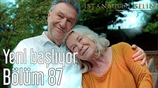 İstanbullu Gelin 87. Bölüm (Final) - Yeni Başlıyor