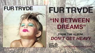 Fur Trade - In Between Dreams