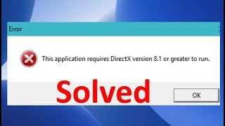 Fix This application requires DirectX version 8.1 or greater to run