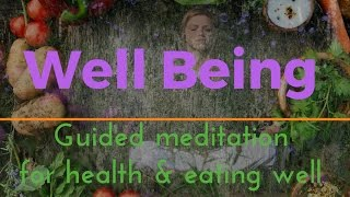 WELL BEING - GUIDED MEDITATION FOR HEALTH AND EATING WELL