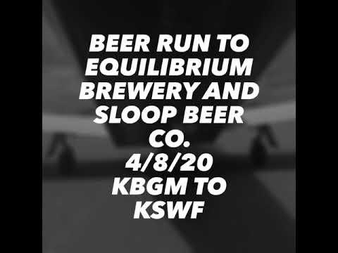 Beer Run To Equilibrium Brewery And Sloop Beer Co. KBGM To KSWF