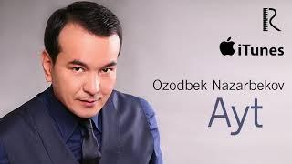 Ozodbek Nazarbekov - Ayt | Озодбек Назарбеков - Айт (music version)