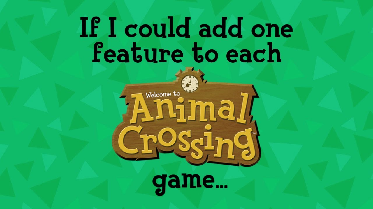 If I could add one feature to each Animal Crossing game...