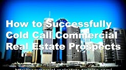 How to Successfully Cold Call Commercial Real Estate Prospects