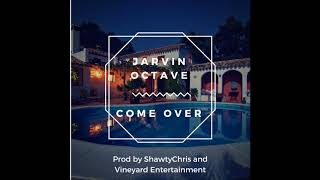 Jarvin Octave - Come Over (Audio) (Prod by ShawtyChris and Vineyard Entertainment)