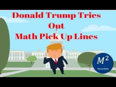 Donald Trump Tries Out Math Pick Up Lines