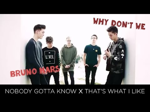 Nobody Gotta Know/That's What I Like (Mashup by Why Don't We)