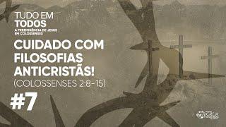 Cuidado com filosofias anticristãs! (Colossenses 2:8-15) | Rev. Ericson Martins