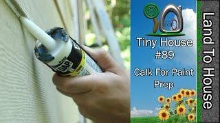 Tiny House 89 - Caulk For Paint Prep