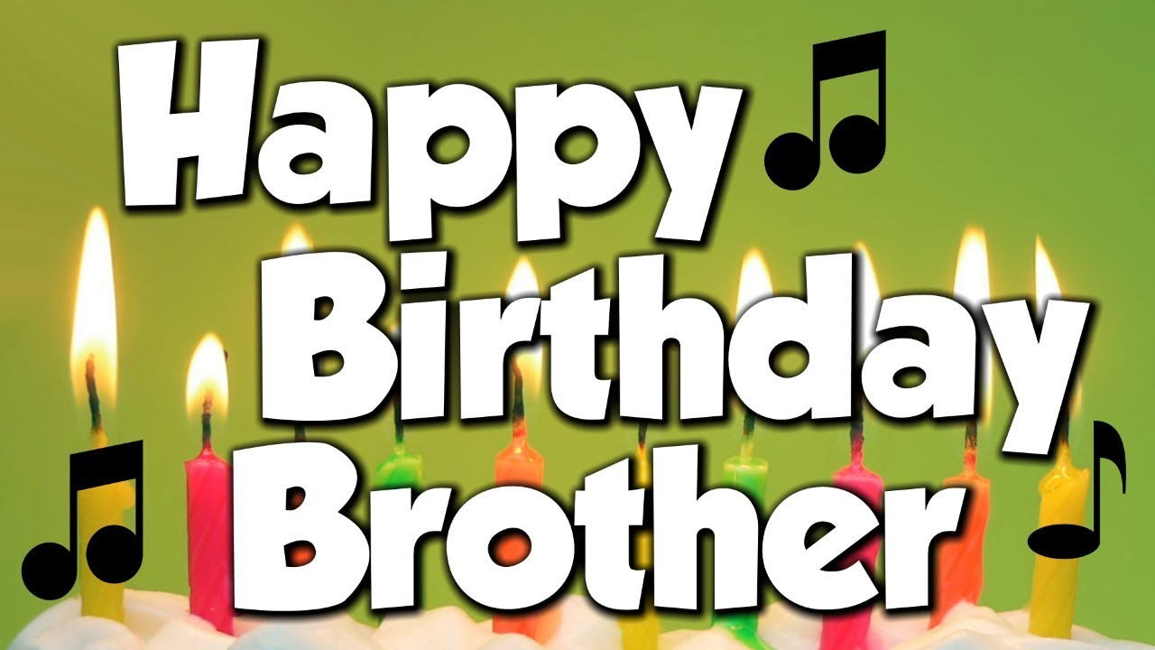 Happy Birthday Brother A Happy Birthday Song Youtube