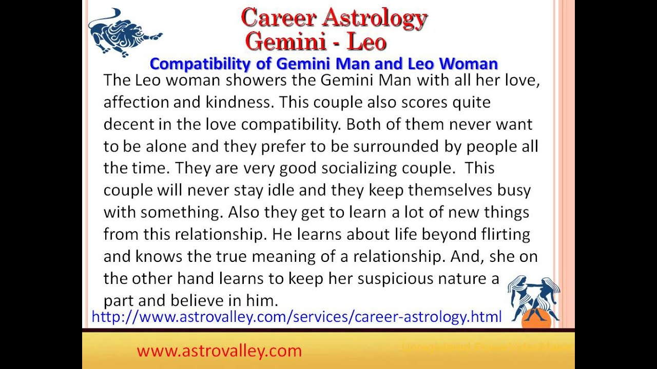 love match between gemini man and leo woman As an inquisitive gemini male i do enjoy looking for petes sake, god gave me eyes and women do the same but glancing is not for purely sexual reasons mainly, if i gaze or communicate with, i'm trying to determine the special quality of a woman a woman, i'm not trying to figure out how to get her into the sack it took a.