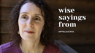 Wisdom Filled Sayings from Appalachia