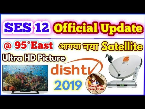 Finally SES 12 Satellite @95° East is Ready for DTH Service. नया सॅटॅलाइट for Dish TV.