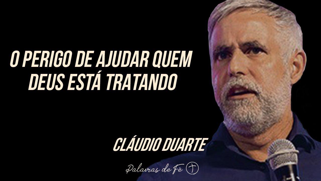 Cláudio Duarte - O perigo de ajudar quem Deus está tratando | Palavras de Fé