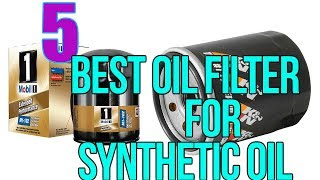 Best Oil Filter for Synthetic Oil 2018