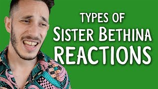 Types of Sister Bethina Reactions | Michael Cost