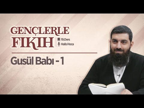 Gusül Babı - 1 | Gençlerle Fıkıh 19 | Halis Hoca (Ebu Hanzala)