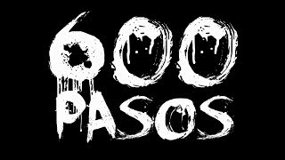 Creepy as Fuck: 600 PASOS