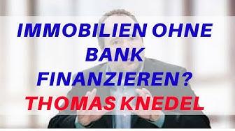 Immobilien ohne Bank finanzieren - Tipps von Thomas Knedel