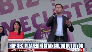 HDP SEÇİM ZAFERİNİ İSTANBUL'DA KUTLUYOR