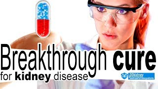 Breakthrough Cure for Kidney Disease - How to Get in a Clinical Trial