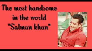 Most handsome in the world Salman khan | Salman khan hot | 2018