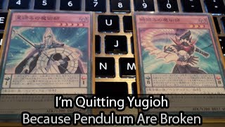 Im Quitting Yugioh Because Pendulum Summoning Is Too Broken!
