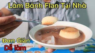 Lâm Vlog - Làm Bánh Flan Đơn Giản Tại Nhà | Rất Mịn và Ngon