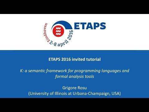 ETAPS 2016 - K: a semantic framework for programming languages and formal analysis tools - G. Rosu
