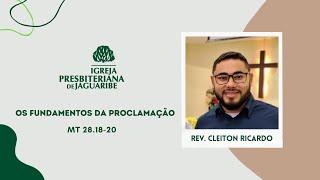 Os Fundamentos da Proclamação   Mt 28.18-20   Rev. Cleiton Ricardo (IPJaguaribe)