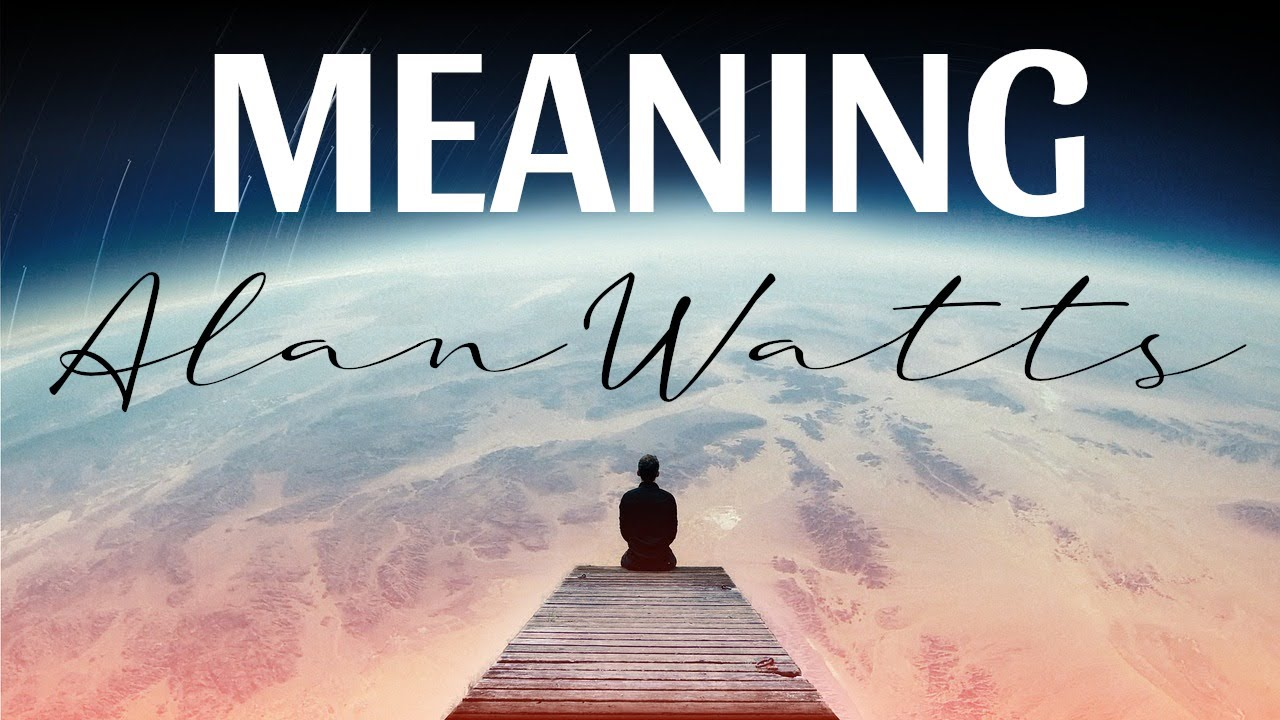 Alan Watts - Meaning Part 1
