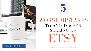 Etsy Tips For Beginners: 5 WORST Mistakes Etsy Sellers Make // Evaknows