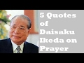 5 Quotes of Daisaku Ikeda on Prayer