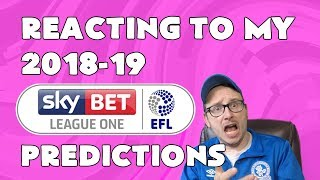 REACTING TO MY 2018-19 SKY BET LEAGUE 1 PREDICTIONS