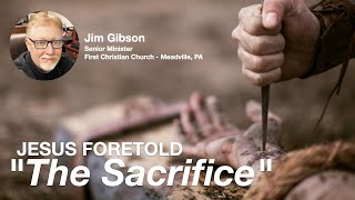 Jesus Foretold  -3-  The Sacrifice