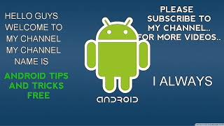 ANDROID TIPS AND TRICKS FREE: THE FIRST VIDEO OF MY CHANNEL..EDITED BY JAGA