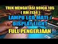- TRIK JITU MENGATASI LAMPU LCD MATI NOKIA 105/RM 1134  DISPLAY LIGHT PROBLEM  FULL PENGERJAAN