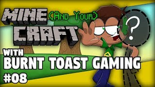 Mine(and Your)Craft - Burnt Toast Gaming - #8
