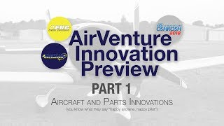 Part1 - 2018 AirVenture Innovation Preview (Airframes & Parts)