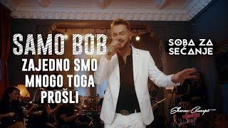 SAMO BOB - ZAJEDNO SMO MNOGO TOGA PROŠLI (Official Live Video 2019)