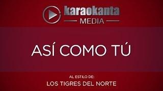 Karaokanta - Los Tigres del Norte - Así como tú