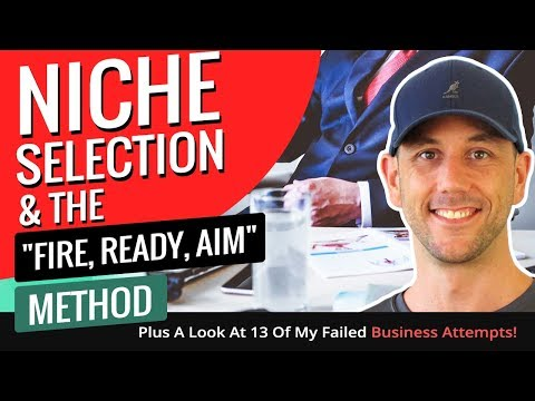 """Niche Selection & The """"Fire, Ready, Aim"""" Method - Plus A Look At 13 Of My Failed Business Attempts!"""
