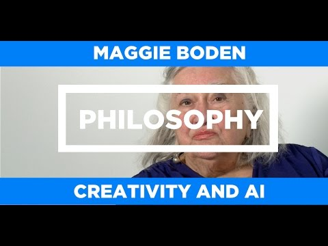 PHILOSOPHY - Creativity and AI - Maggie Boden
