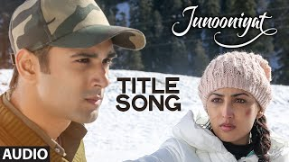 JUNOONIYAT Full Song (Audio) | Junooniyat | Pulkit Samrat, Yami Gautam | T-Series