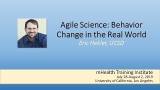 2019 mHTI: Agile Science: Behavior Change in the Real World by Eric Hekler