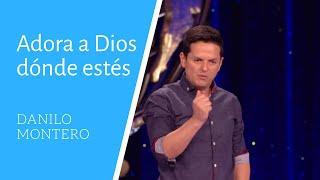 Adora a Dios Dónde Estés - Danilo Montero - Prédicas Cristianas 2018