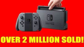 The Nintendo Switch Has Sold Over 2 Million Units Worldwide!